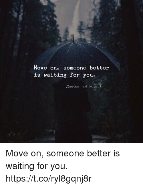 Move On Someone Better Is Waiting For You Quotes Nd Notes Move On Fascinating Waiting For Someone Quotes