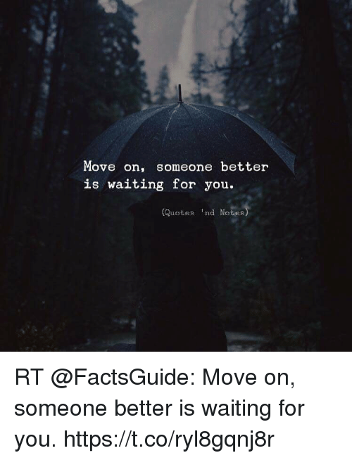move on someone better is waiting for you quotes nd notes rt move on