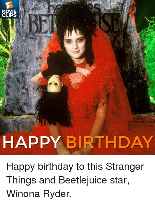 Birthday, Memes, and Movies: MOVIE  CLIPS  HAPPY BIRTHDAY Happy birthday to this Stranger Things and Beetlejuice star, Winona Ryder.