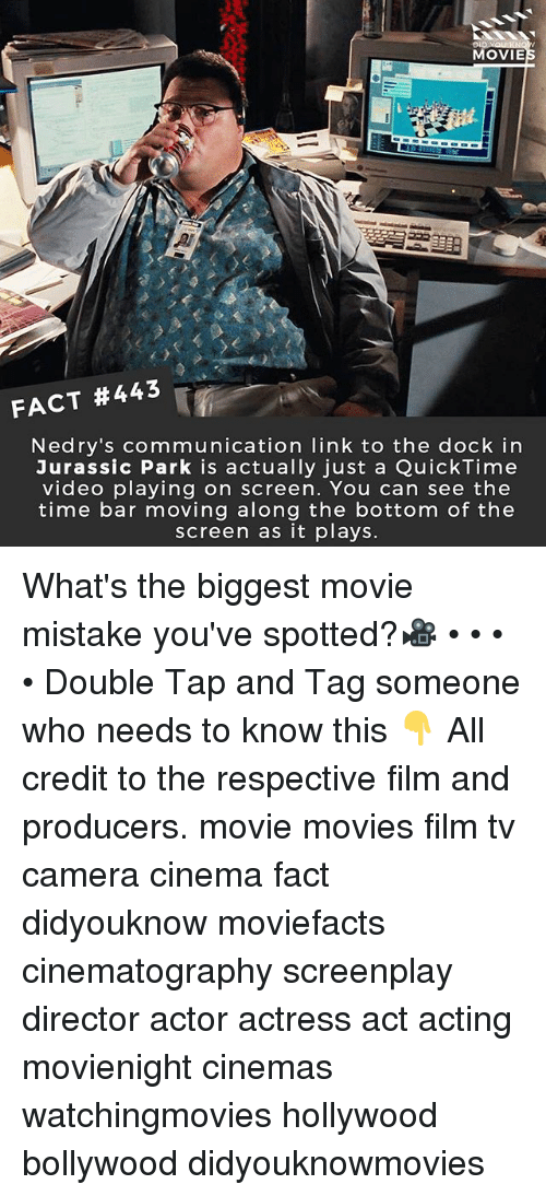 Jurassic Park, Memes, and Movies: MOVIE  FACT #443  Nedry's communication link to the dock in  Jurassic Park is actually just a QuickTime  video playing on screen. You can see the  time bar moving along the bottom of the  screen as it plays. What's the biggest movie mistake you've spotted?🎥 • • • • Double Tap and Tag someone who needs to know this 👇 All credit to the respective film and producers. movie movies film tv camera cinema fact didyouknow moviefacts cinematography screenplay director actor actress act acting movienight cinemas watchingmovies hollywood bollywood didyouknowmovies