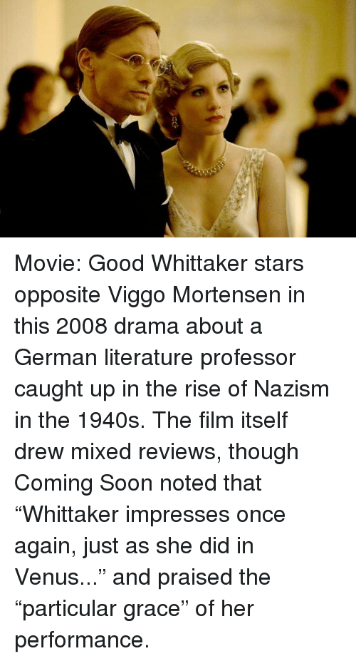 Movie Good Whittaker Stars Opposite Viggo Mortensen in This 2008 Drama  About a German Literature Professor Caught Up in the Rise of Nazism in the  1940s the ...
