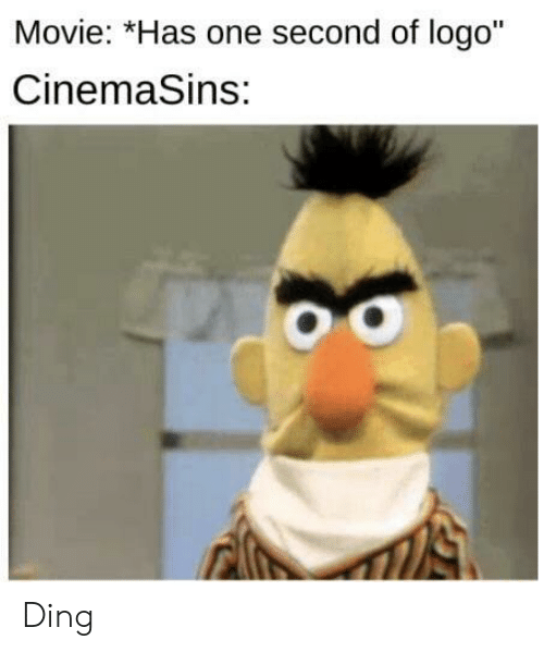 """Movie, Logo, and One: Movie: *Has one second of logo""""  CinemaSins: Ding"""