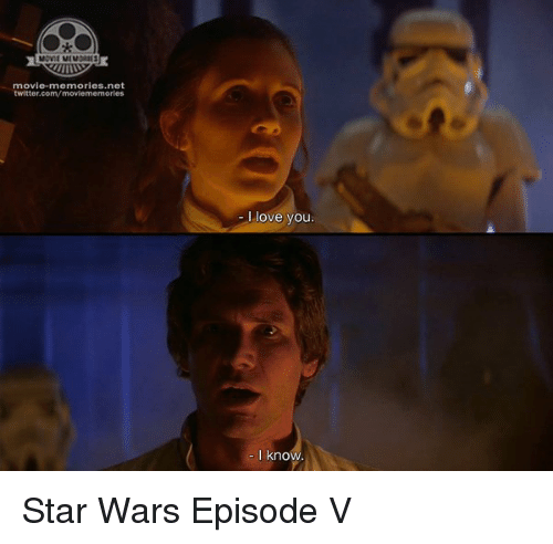 Memes, 🤖, and Star War: movie-memories net  twitter.com/moviememories  love you.  I know Star Wars Episode V