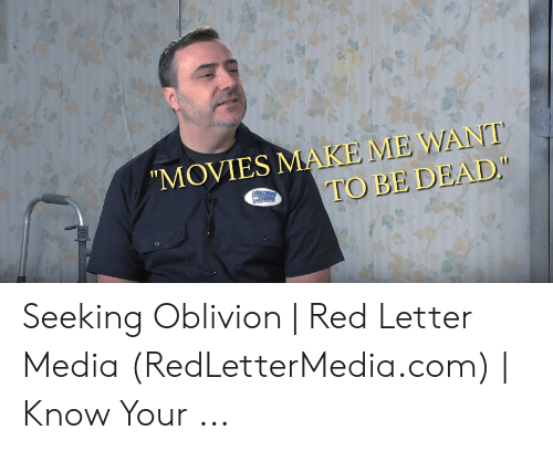 Rian Johnson Red Letter Media.Movies Make Me Want To Be Dead Ughtning Fa Seeking Oblivion