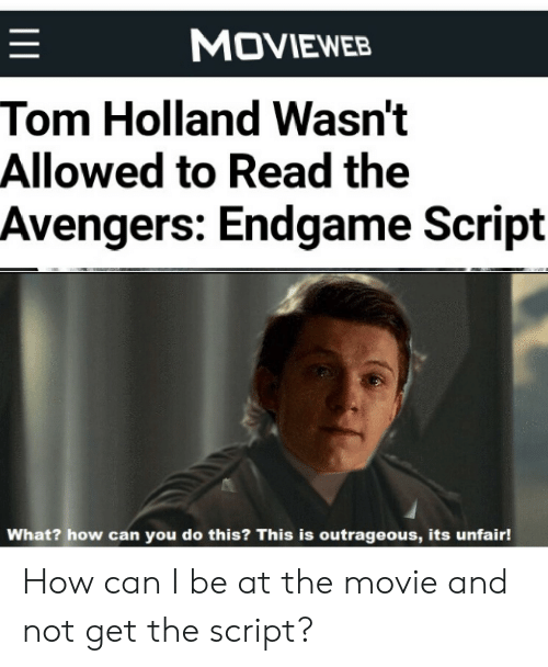 Avengers, Movie, and The Avengers: MOVIEWEB  Tom Holland Wasn't  Allowed to Read the  Avengers: Endgame Script  What? how can you do this? This is outrageous, its unfair! How can I be at the movie and not get the script?