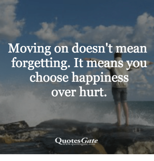 Moving On Doesnt Mean Forgetting It Means You Choose Happiness Over