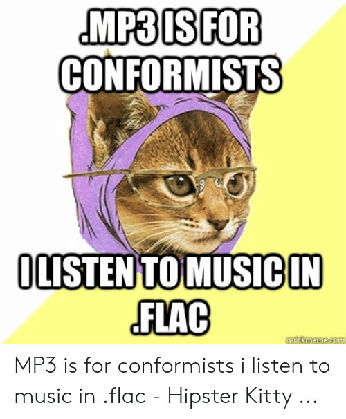 MP3IS FOR CONFORMISTS OLISTEN TOMUSICIN FLAC Quickmemecom MP3 Is for