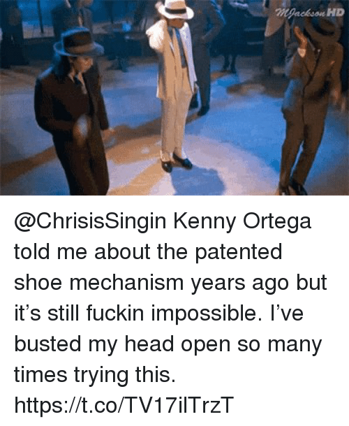 Head, Memes, and 🤖: Mpackson HD @ChrisisSingin Kenny Ortega told me about the patented shoe mechanism years ago but it's still fuckin impossible.  I've busted my head open so many times trying this. https://t.co/TV17ilTrzT