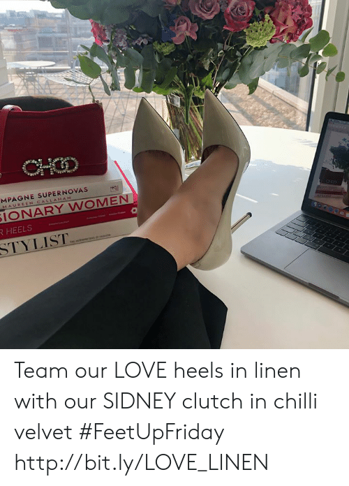 Love, Memes, and Http: MPAGNE SUPERNOVAS  MAUREEN CALLAHA  IONARY WOMEN  STYLIST Team our LOVE heels in linen with our SIDNEY clutch in chilli velvet #FeetUpFriday http://bit.ly/LOVE_LINEN