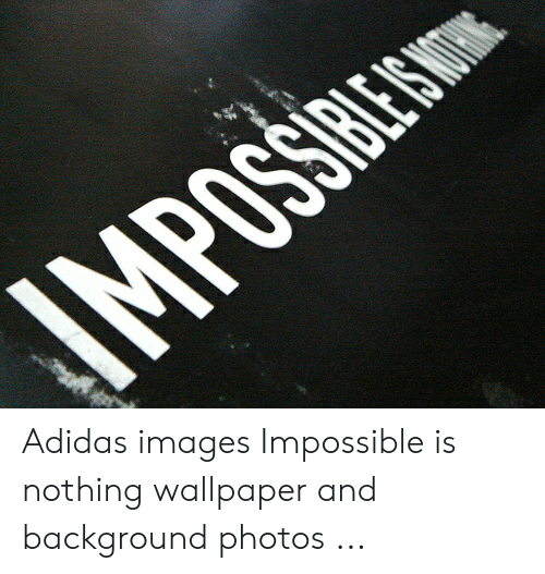Mpossibe Ssibe S Adidas Images Impossible Is Nothing