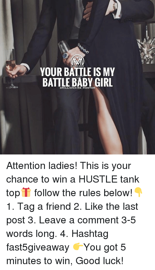 Memes, 🤖, and Tank: Mr.DO.URE MENTOR  YOUR BATTLE IS MY  BATTLE BABY,GIRL  @MILLIONAIRE-M ENTOR Attention ladies! This is your chance to win a HUSTLE tank top🎁 follow the rules below!👇 1. Tag a friend 2. Like the last post 3. Leave a comment 3-5 words long. 4. Hashtag fast5giveaway 👉You got 5 minutes to win, Good luck!