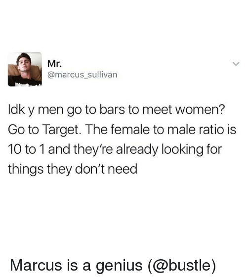 Funny, Meme, and Mr. Marcus: Mr.  @marcus sullivan  ldky men go to bars to meet women?  Go to Target. The female to male ratio is  10 to 1 and they're already looking for  things they don't need Marcus is a genius (@bustle)