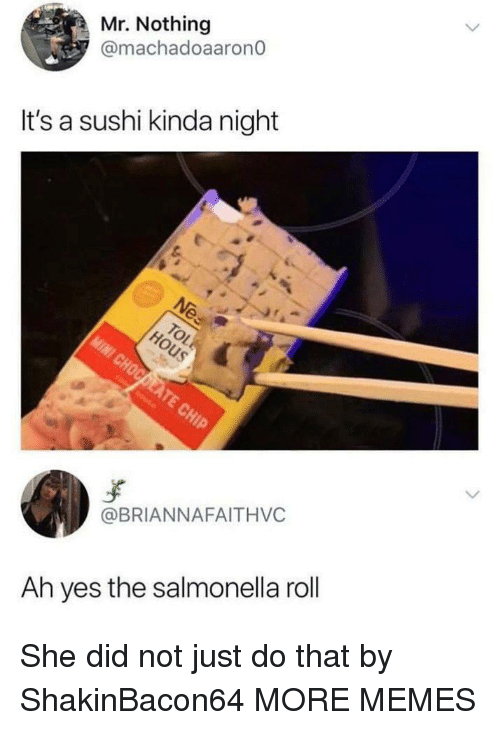 Dank, Memes, and Target: Mr. Nothing  @machadoaarono  It's a sushi kinda night  @BRIANNAFAITHVC  Ah yes the salmonella roll She did not just do that by ShakinBacon64 MORE MEMES