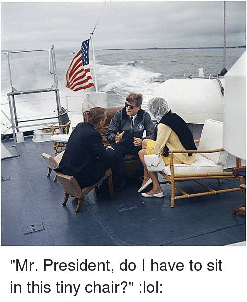 Mr President Do I Have To Sit In This Tiny Chair? Lol   Dank Meme On Me.me