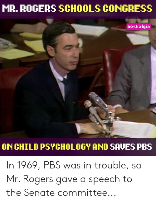 Mr Rogers Schools Congress Nostalgia On Child Psychology And Saves Pbs In 1969 Pbs Was In Trouble So Mr Rogers Gave A Speech To The Senate Committee Meme On Me Me