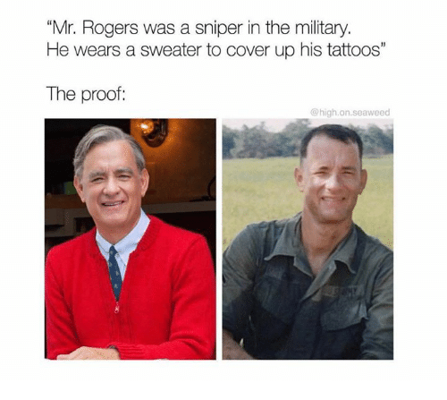 Mr Rogers Was A Sniper In The Military He Wears A Sweater To Cover Up His Tattoos The Proof Meme On Me Me