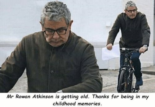 Rowan Atkinson, Old, and Memories: Mr Rowan Atkinson is getting old. Thanks for being in my  childhood memories.