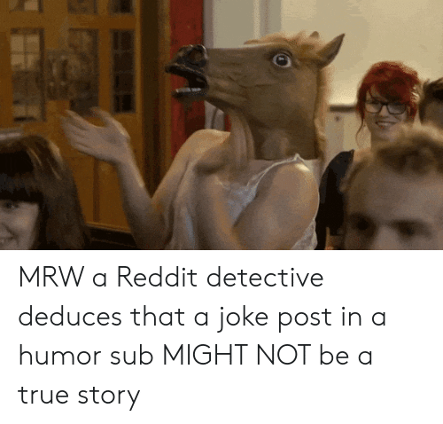 MRW a Reddit Detective Deduces That a Joke Post in a Humor
