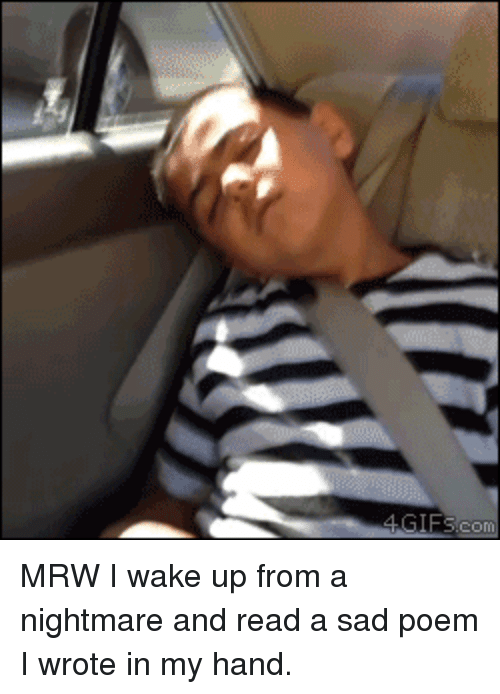 MRW I Wake Up From a Nightmare and Read a Sad Poem I Wrote