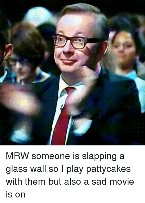 mrw someone is slapping a glass wall so i play 19680668 ✅ 25 best memes about michael gove michael gove memes