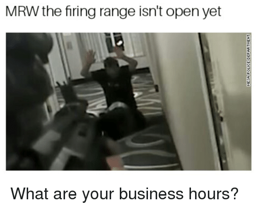 Mrw, Business, and Dank Memes: MRW the firing range isn't open yet  01