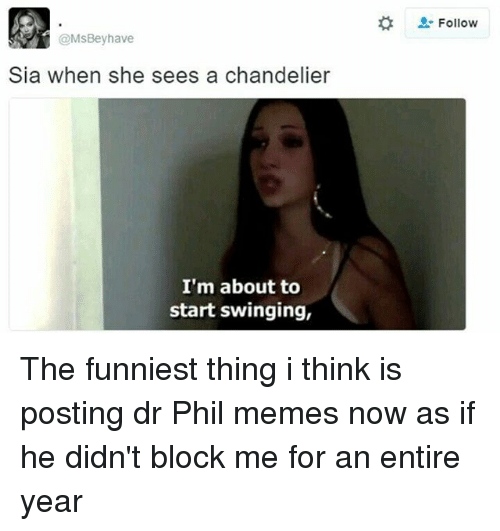 ms bey have sia when she sees a chandelier im 12555549 ✅ 25 best memes about dr phil meme dr phil memes