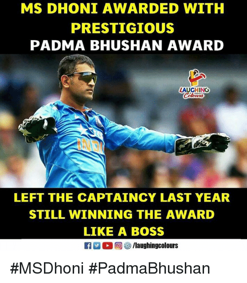 Prestigious, Indianpeoplefacebook, and Dhoni: MS DHONI AWARDED WITH  PRESTIGIOUS  PADMA BHUSHAN AWARD  LAUGHING  LEFT THE CAPTAINCY LAST YEAR  STILL WINNING THE AWARD  LIKE A BOSS #MSDhoni #PadmaBhushan