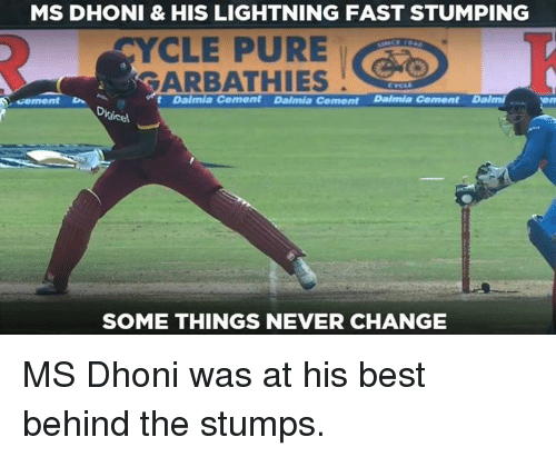 Memes, Best, and Lightning: MS DHONI & HIS LIGHTNING FAST STUMPING  CYCLE PUREO  ARBATHIES  t Dalmia Cement Daimia Cement Dalmia Cement Dalmi  Digicel  SOME THINGS NEVER CHANGE MS Dhoni was at his best behind the stumps.