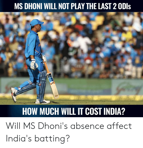 bf69bba26 MS DHONI WILL NOT PLAY THE LAST 2 0Dls HOW MUCH WILL IT COST INDIA ...
