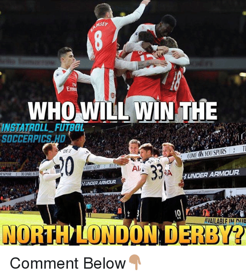 Memes, Soccer, and London: MSEY  WHO WILL WIN THE  INSTATROLL FUTBOL  SOCCER PICS HD  DE  Al  UNDER ARMOUR  4A  HUNDERARMOUR  AVAILABLE IN niR  NORTH LONDON DERBY Comment Below👇🏽