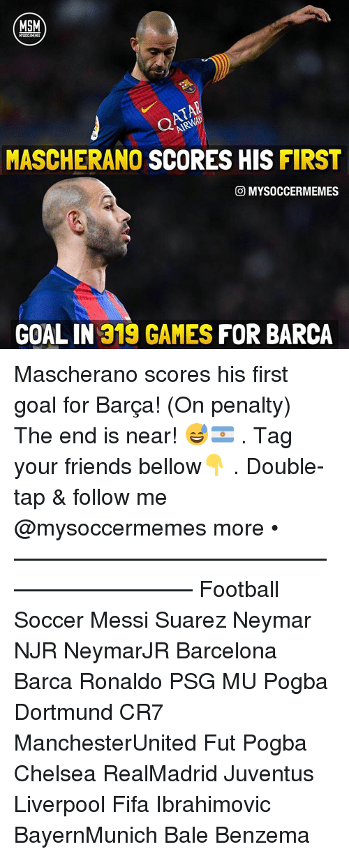 Barcelona, Chelsea, and Fifa: MSM  MASCHERANO SCORES HIS  FIRST  O MYSOCCERMEMES  GOAL IN  319 GAMES  FOR BARCA Mascherano scores his first goal for Barça! (On penalty) The end is near! 😅🇦🇷 . Tag your friends bellow👇 . Double-tap & follow me @mysoccermemes more • —————————————————————— Football Soccer Messi Suarez Neymar NJR NeymarJR Barcelona Barca Ronaldo PSG MU Pogba Dortmund CR7 ManchesterUnited Fut Pogba Chelsea RealMadrid Juventus Liverpool Fifa Ibrahimovic BayernMunich Bale Benzema