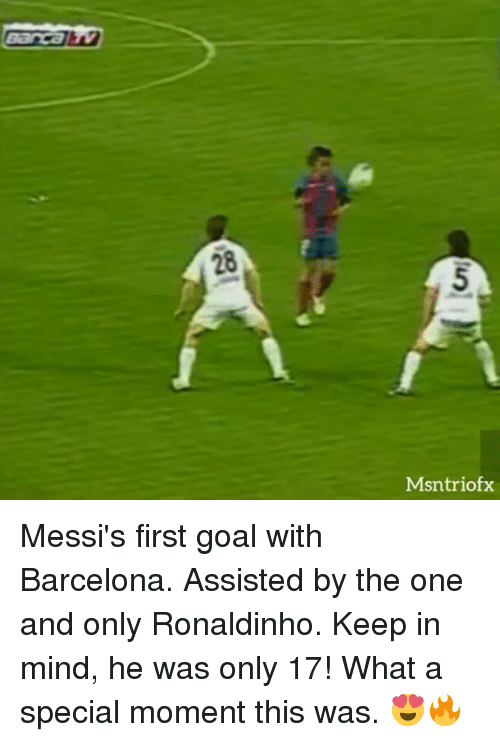 Barcelona, Memes, and Goal: Msntriofx Messi's first goal with Barcelona. Assisted by the one and only Ronaldinho. Keep in mind, he was only 17! What a special moment this was. 😍🔥