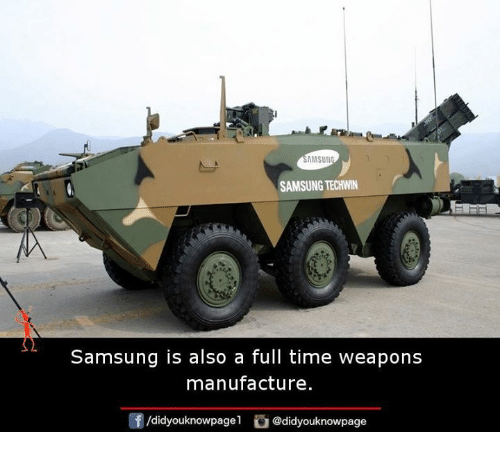 Memes, Samsung, and Time: MSUN  21  SAMSUNG TECHWIN  Samsung is also a full time weapons  manufacture.  /didyouknowpagel @didyouknowpage