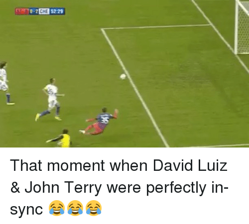 Memes, David Luiz, and John Terry: mT0-2E E52:29 | That moment when David Luiz & John Terry were perfectly in-sync 😂😂😂