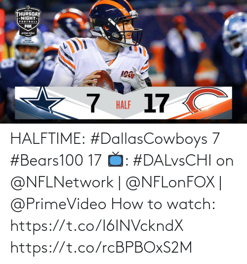 Football, Memes, and How To: MTwa  THURSDAY  NIGHT  FOOTBALL  FOX  prime video  BUDIGHT  PLATINUM  17 C  HALF HALFTIME:  #DallasCowboys 7 #Bears100 17  📺: #DALvsCHI on @NFLNetwork   @NFLonFOX   @PrimeVideo How to watch: https://t.co/I6INVckndX https://t.co/rcBPBOxS2M
