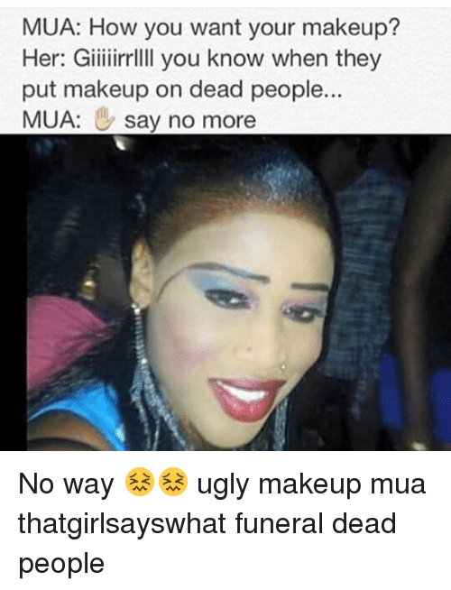 25 best memes about ugly makeup ugly makeup memes