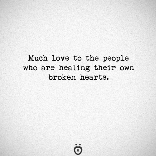 Love, Hearts, and Who: Much love to the people  who are healing their own  broken hearts.
