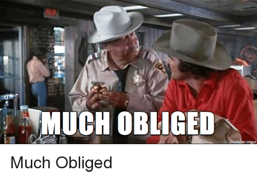 Much Obliged Made On Imgur Imgur Meme On Me Me Much obliged — formal phrase used for thanking someone politely i'm much obliged to you. much obliged made on imgur imgur meme