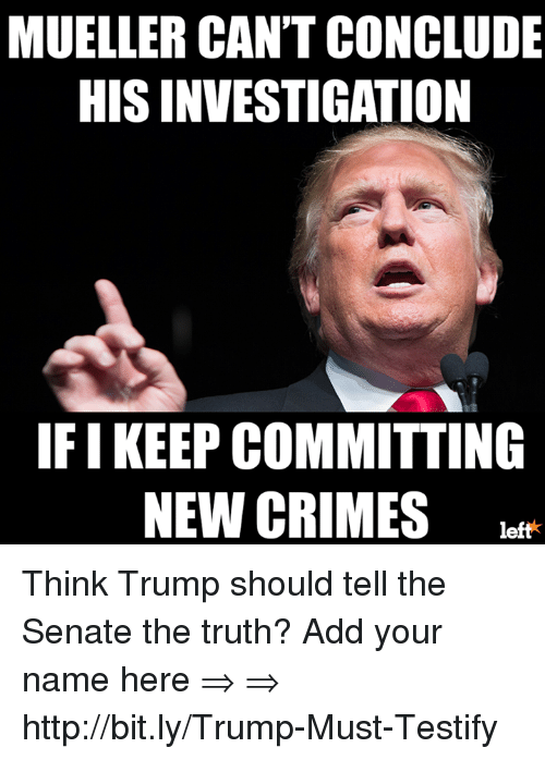 Mueller Cant Conclude His Investigation Ifi Keep Committing New