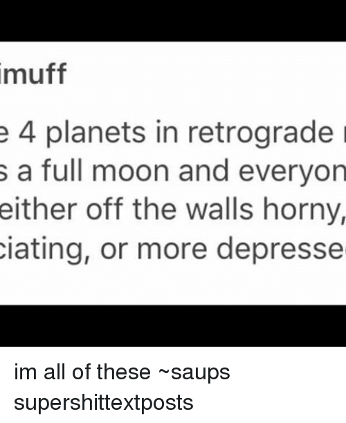 Muff E 4 Planets in Retrograde S a Full Moon and Everyon