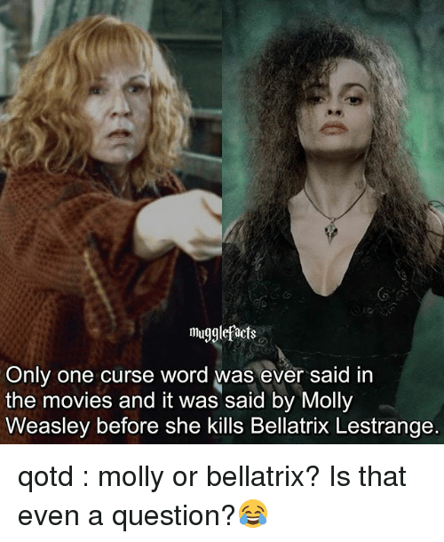 Memes, Molly, and Movies: muggiefacts  Only one curse word was ever said in  the movies and it was said by Molly  Weasley before she kills Bellatrix Lestrange. qotd : molly or bellatrix? Is that even a question?😂