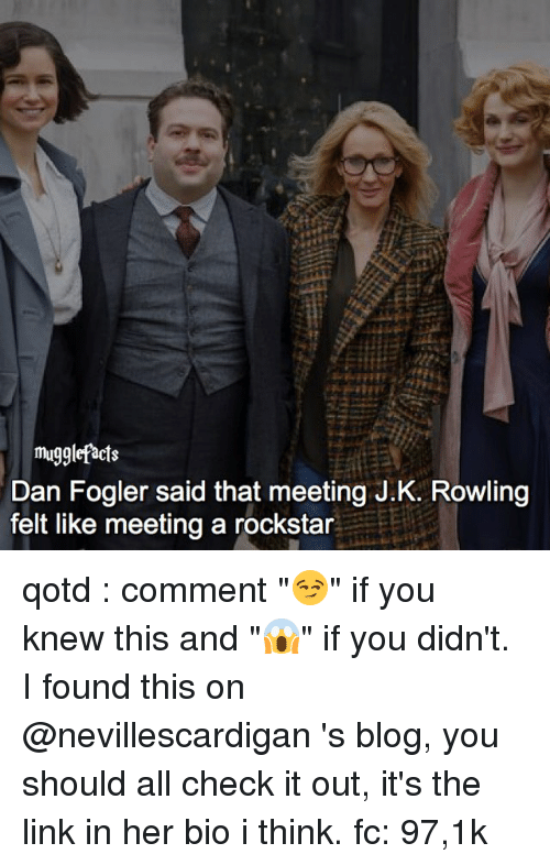"""Memes, Blog, and Link: mugglefacts  Dan Fogler said that meeting J.K. Rowling  felt like meeting a rockstar qotd : comment """"😏"""" if you knew this and """"😱"""" if you didn't. I found this on @nevillescardigan 's blog, you should all check it out, it's the link in her bio i think. fc: 97,1k"""