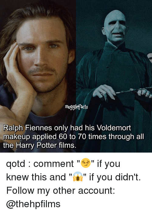 """Harry Potter, Makeup, and Memes: mugglefacts  Ralph Fiennes only had his Voldemort  makeup applied 60 to 70 times through all  the Harry Potter films. qotd : comment """"😏"""" if you knew this and """"😱"""" if you didn't. Follow my other account: @thehpfilms"""