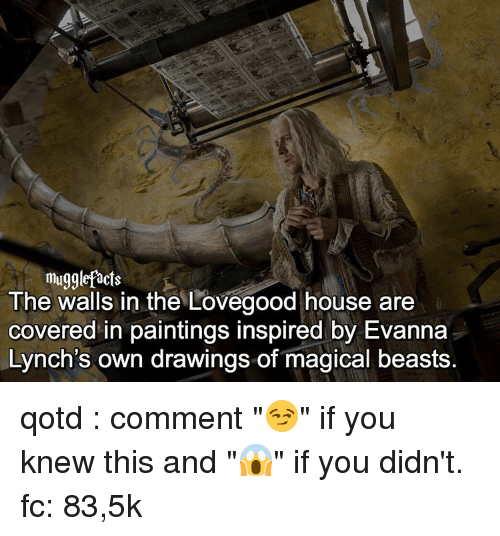 """Memes, Covers, and Drawings: mugglefacts  The walls in the Lovegood house are  covered in paintings inspired by Evanna  Lynch's own drawings of magical beasts qotd : comment """"😏"""" if you knew this and """"😱"""" if you didn't. fc: 83,5k"""