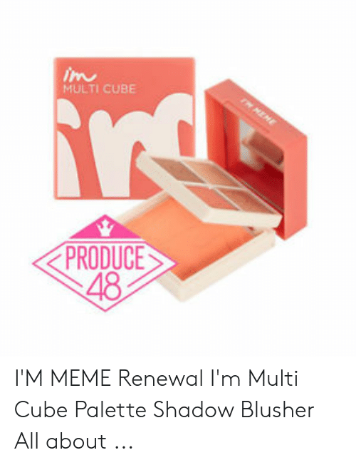 Meme, Cube, and Shadow: MULTI CUBE  PRODUCE  48 I'M MEME Renewal I'm Multi Cube Palette Shadow Blusher All about ...