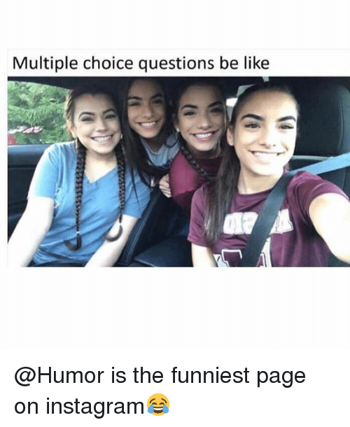 Be Like, Funny, and Instagram: Multiple choice questions be like @Humor is the funniest page on instagram😂