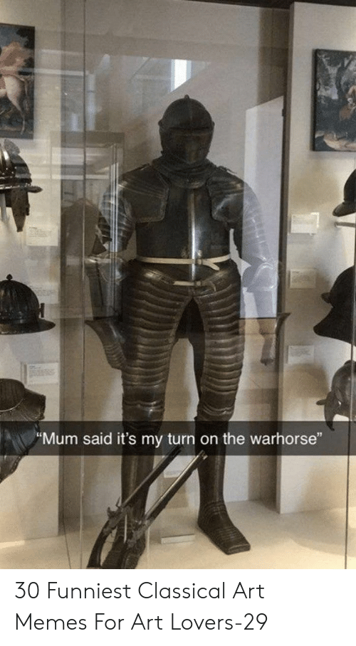 """Memes, Classical Art, and Classical: """"Mum said it's my turn on the warhorse"""" 30 Funniest Classical Art Memes For Art Lovers-29"""