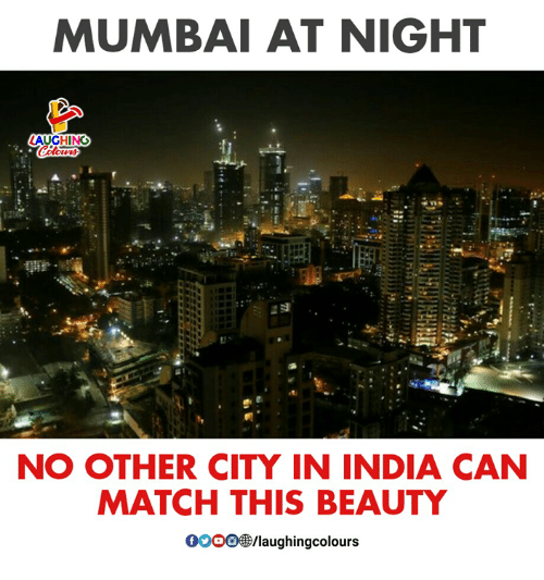 India, Match, and Indianpeoplefacebook: MUMBAI AT NIGHT  LAUGHING  NO OTHER CITY IN INDIA CAN  MATCH THIS BEAUTY  00008B/laughingcolou