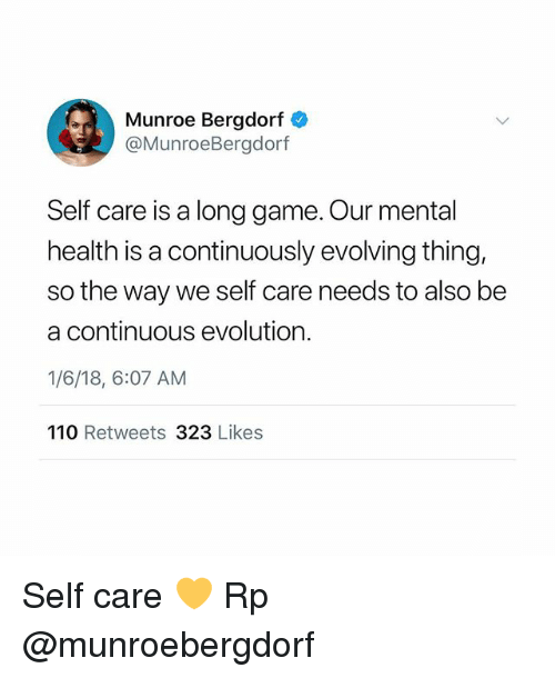 Andrew Bogut, Memes, and Evolution: Munroe Bergdorf  @MunroeBergdorf  Self care is a long game. Our mental  health is a continuously evolving thing,  so the way we self care needs to also be  a continuous evolution.  1/6/18, 6:07 AM  110 Retweets 323 Likes Self care 💛 Rp @munroebergdorf