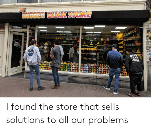 Nasa, Duck, and Cme: muoDen DUCK STORE  NASA  CDG  cme I found the store that sells solutions to all our problems